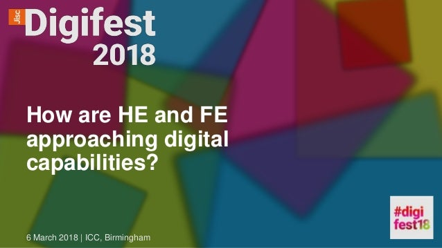 How are HE and FE approaching digital capabilities? 6 March 2018 | ICC, Birmingham