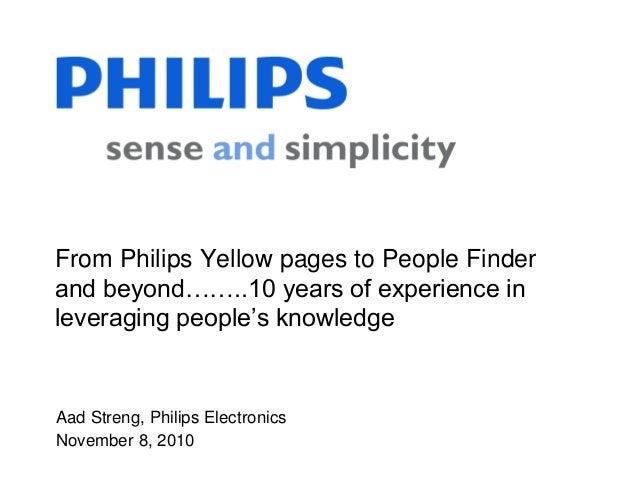 Aad Streng, Philips Electronics November 8, 2010 From Philips Yellow pages to People Finder and beyond……..10 years of expe...