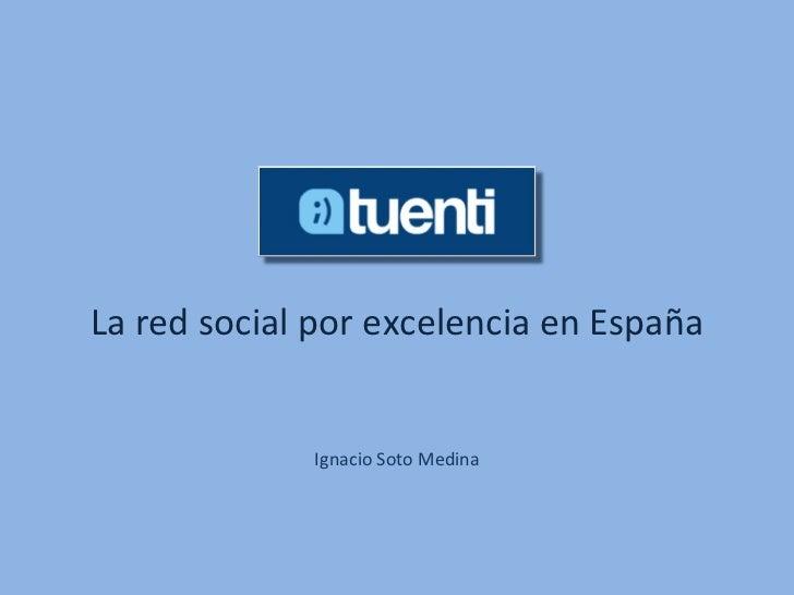 La red social por excelencia en España Ignacio Soto Medina