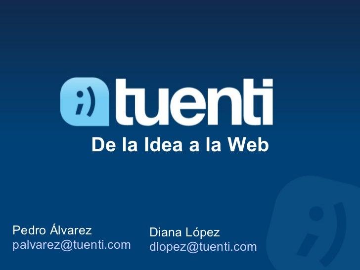 De la Idea a la Web Pedro Álvarez [email_address] Diana López [email_address]