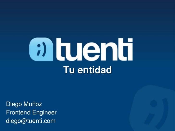 Tu entidadDiego MuñozFrontend Engineerdiego@tuenti.com