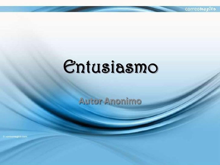 Entusiasmo<br />Autor Anonimo<br />