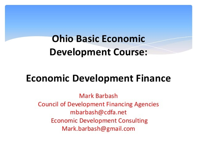 Ohio Basic Economic Development Course: Economic Development Finance Mark Barbash Council of Development Financing Agencie...