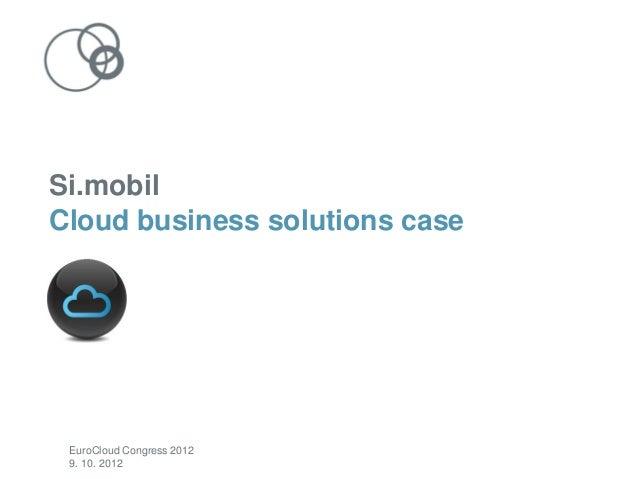 Si.mobilCloud business solutions case EuroCloud Congress 2012 9. 10. 2012