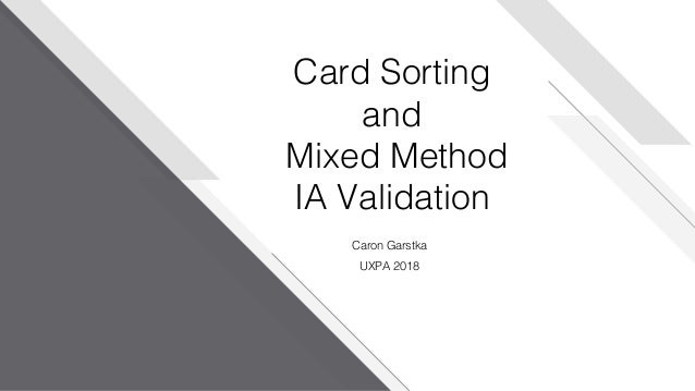 www.nicecompany.comCOMPANY NAME Caron Garstka UXPA 2018 Card Sorting and Mixed Method IA Validation