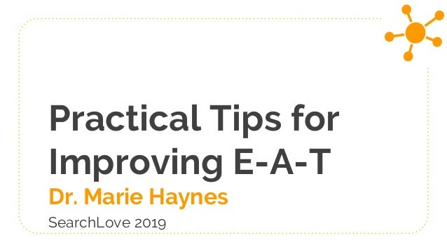 Practical Tips for Improving E-A-T Dr. Marie Haynes SearchLove 2019