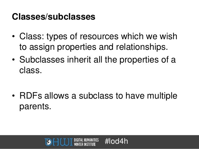Classes/subclasses• Class: types of resources which we wish  to assign properties and relationships.• Subclasses inherit a...