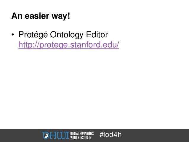 An easier way!• Protégé Ontology Editor  http://protege.stanford.edu/                        #lod4h
