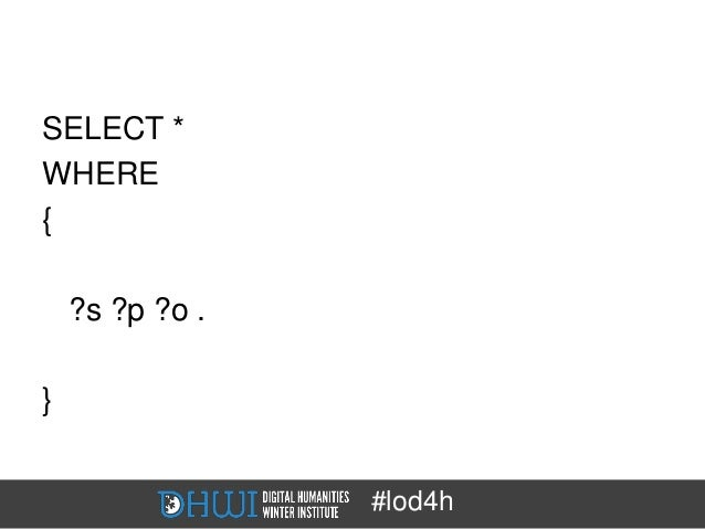 SELECT *WHERE{    ?s ?p ?o .}                 #lod4h