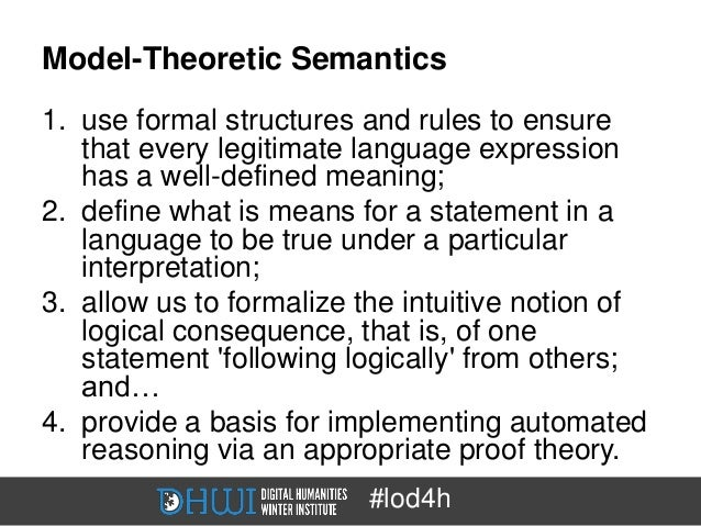 Model-Theoretic Semantics1. use formal structures and rules to ensure   that every legitimate language expression   has a ...