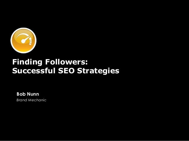 Finding Followers: Successful SEO Strategies Bob Nunn Brand Mechanic