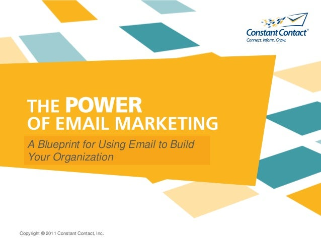 Copyright © 2011 Constant Contact, Inc. A Blueprint for Using Email to Build Your Organization