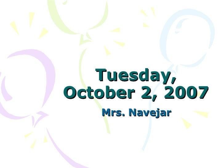 Tuesday, October 2, 2007 Mrs. Navejar