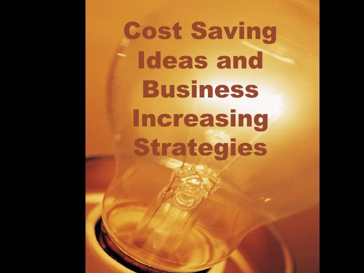 Cost Saving Ideas and Business Increasing Strategies