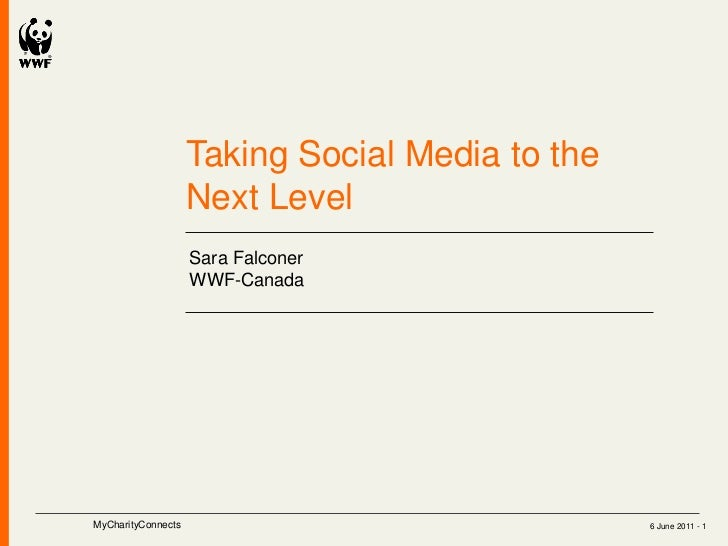 Taking Social Media to the                    Next Level                    Sara Falconer                    WWF-CanadaMyC...
