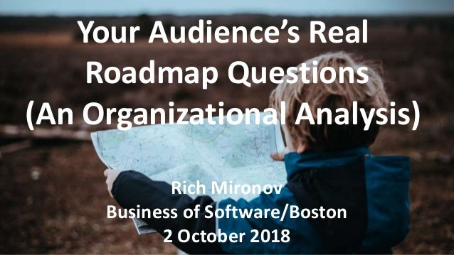 @RichMironov Your Audience's Real Roadmap Questions (An Organizational Analysis) Rich Mironov Business of Software/Boston ...