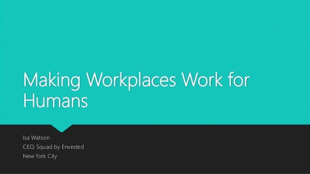 Making Workplaces Work for Humans Isa Watson CEO, Squad by Envested New York City