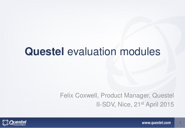 Questel evaluation modules Felix Coxwell, Product Manager, Questel II-SDV, Nice, 21st April 2015 1