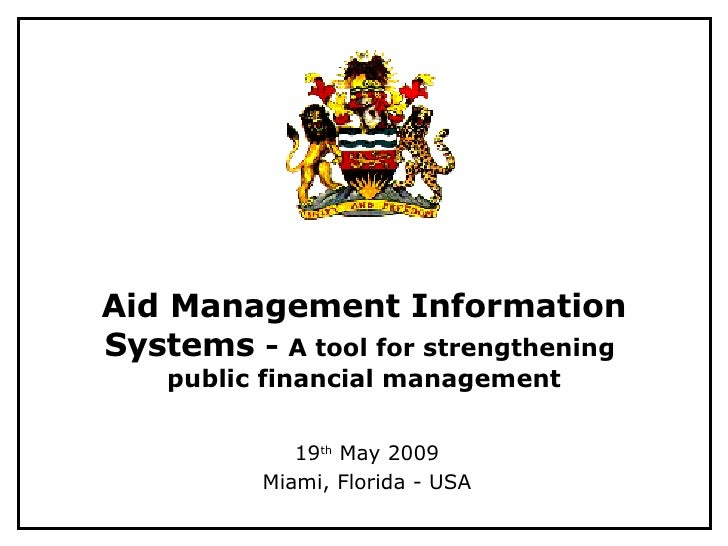 Aid Management Information Systems  -  A tool for strengthening  public financial management 19 th  May 2009 Miami, Florid...