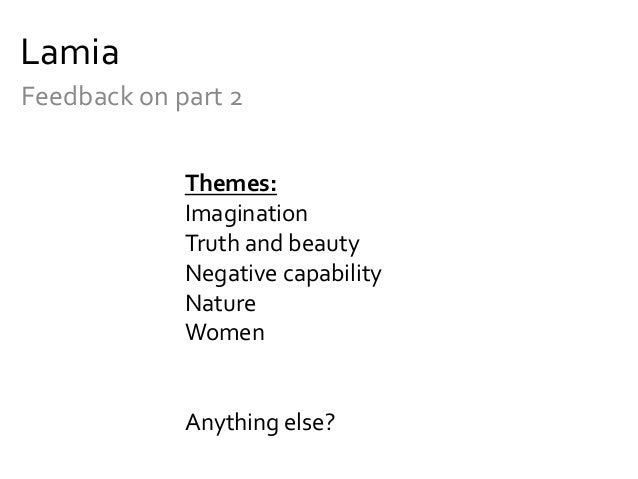 LamiaFeedback on part 2             Themes:             Imagination             Truth and beauty             Negative capa...