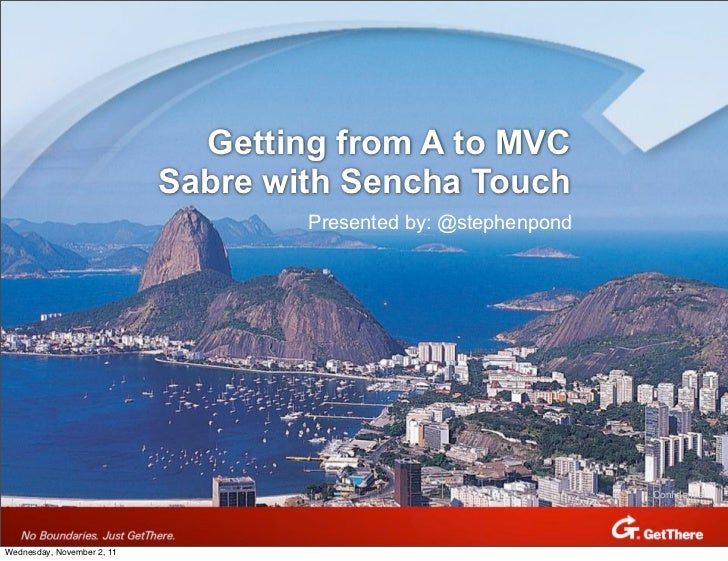 Getting from A to MVC                            Sabre with Sencha Touch                                    Presented by: ...