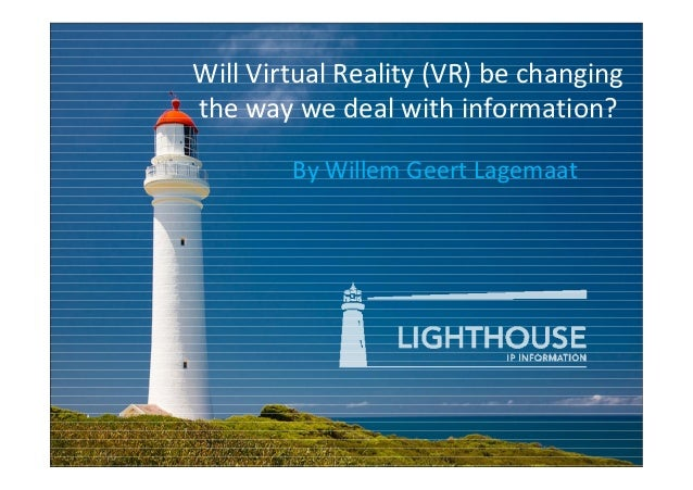 Will Virtual Reality (VR) be changing the way we deal with information? By Willem Geert Lagemaat