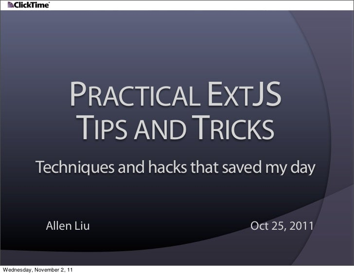PRACTICAL EXTJS                       TIPS AND TRICKS           Techniques and hacks that saved my day               Allen...