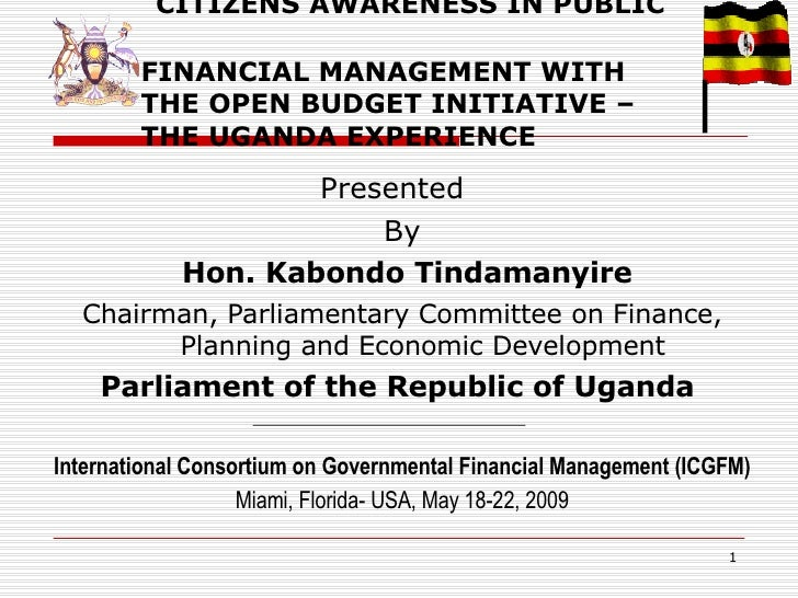 CITIZENS AWARENESS IN PUBLIC  FINANCIAL MANAGEMENT WITH  THE OPEN BUDGET INITIATIVE –  THE UGANDA EXPERIENCE <ul><li>Pre...