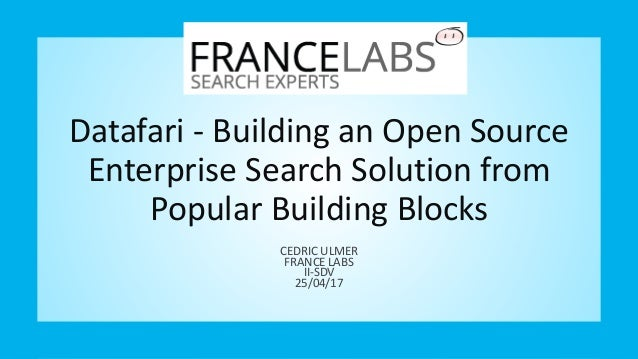 Datafari - Building an Open Source Enterprise Search Solution from Popular Building Blocks CEDRIC ULMER FRANCE LABS II-SDV...
