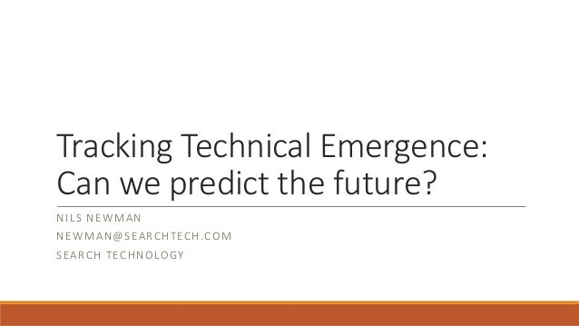 Tracking Technical Emergence: Can we predict the future? NILS NEWMAN NEWMAN@SEARCHTECH.COM SEARCH TECHNOLOGY