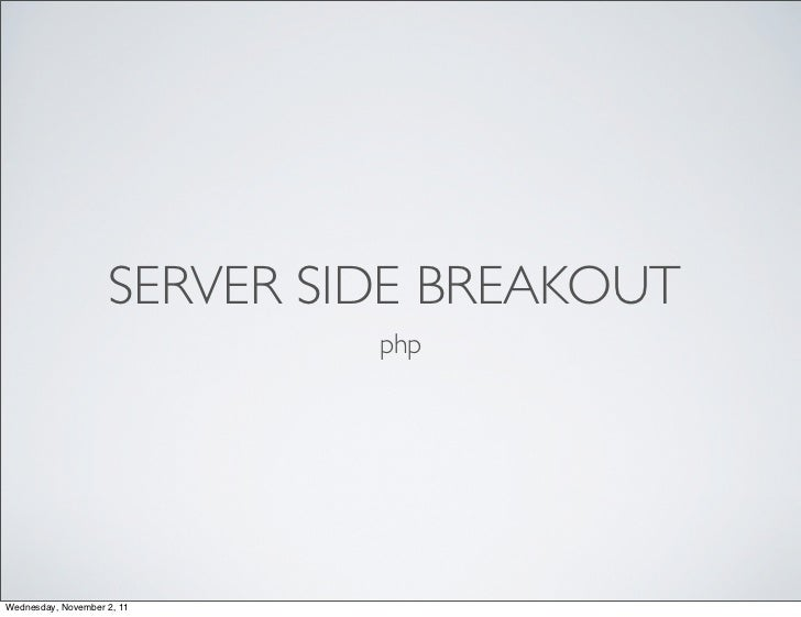 SERVER SIDE BREAKOUT                             phpWednesday, November 2, 11
