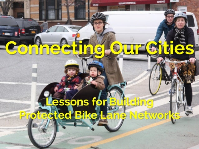 Connecting Our Cities  Lessons for Building  Protected Bike Lane Networks