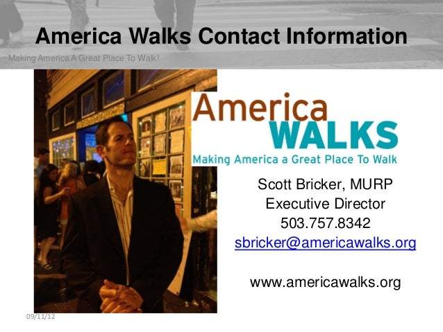 © Mark Garbowski 2009-2011  America Walks Contact Information  09/11/12  Making America A Great Place To Walk!  Scott Bric...