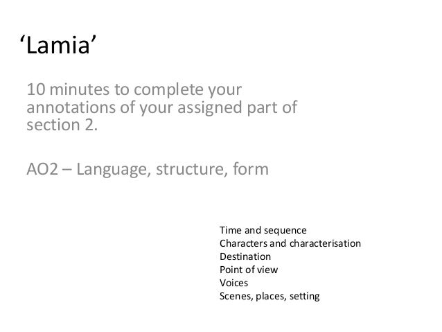 'Lamia'10 minutes to complete yourannotations of your assigned part ofsection 2.AO2 – Language, structure, form           ...