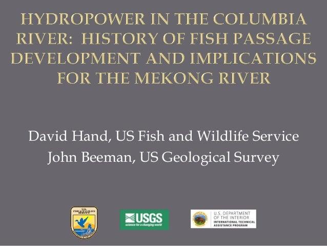David Hand, US Fish and Wildlife Service John Beeman, US Geological Survey