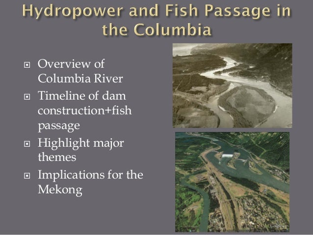 Hydropower in the Columbia River: History of Fish Passage Development and Implications for the Mekong River Slide 2