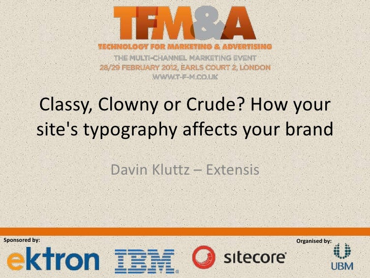 Classy, Clowny or Crude? How your           sites typography affects your brand                   Davin Kluttz – ExtensisS...