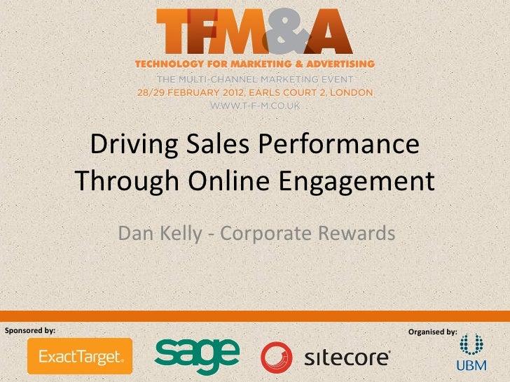 Driving Sales Performance                Through Online Engagement                   Dan Kelly - Corporate RewardsSponsore...