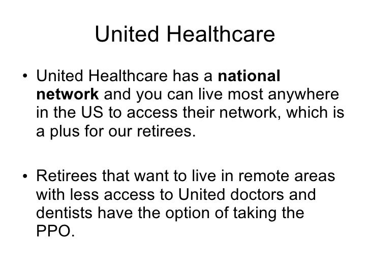 United Healthcare <ul><li>United Healthcare has a  national network  and you can live most anywhere in the US to access th...