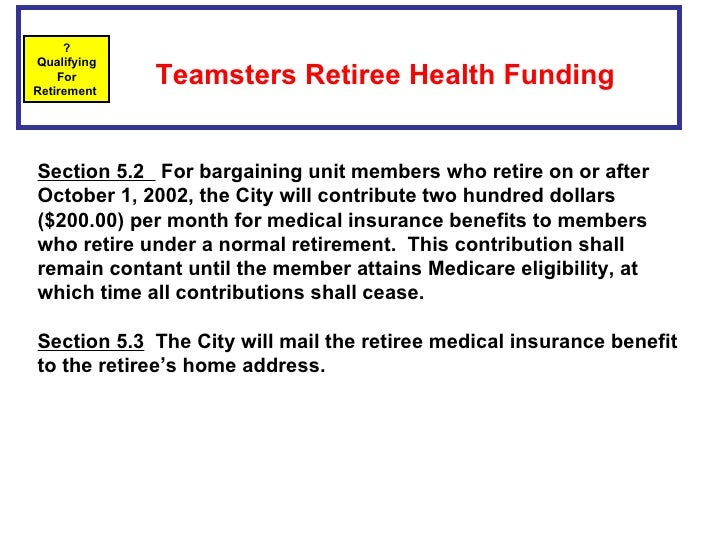 Teamsters Retiree Health Funding   ? Qualifying For Retirement  Section 5.2  For bargaining unit members who retire on o...