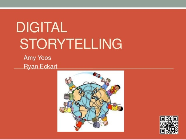 DIGITAL STORYTELLING Amy Yoos Ryan Eckart