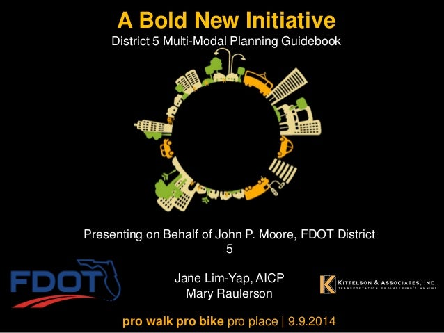 A Bold New Initiative District 5 Multi-Modal Planning Guidebook  pro walk pro bike pro place | 9.9.2014  Presenting on Beh...