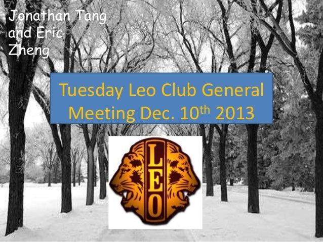 Jonathan Tang and Eric Zheng  Tuesday Leo Club General Meeting Dec. 10th 2013