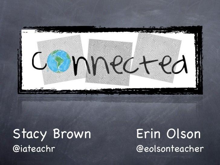 Stacy Brown!! ! ! ! ! Erin Olson@iateachr!! ! ! ! ! ! ! ! ! ! @eolsonteacher