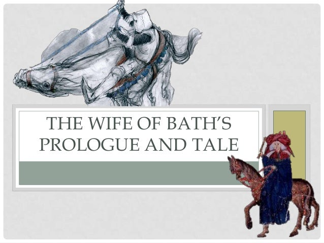 the wife of baths tale and the 383-4 geoffrey chaucer and the wife of bath's tale chaucer begins the tale by exploring the institution of marriage, through the character of the wife who starts by making an statement of authority, her own experience on marriage.