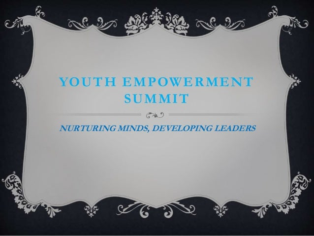YOUTH EMPOWERMENT SUMMIT NURTURING MINDS, DEVELOPING LEADERS