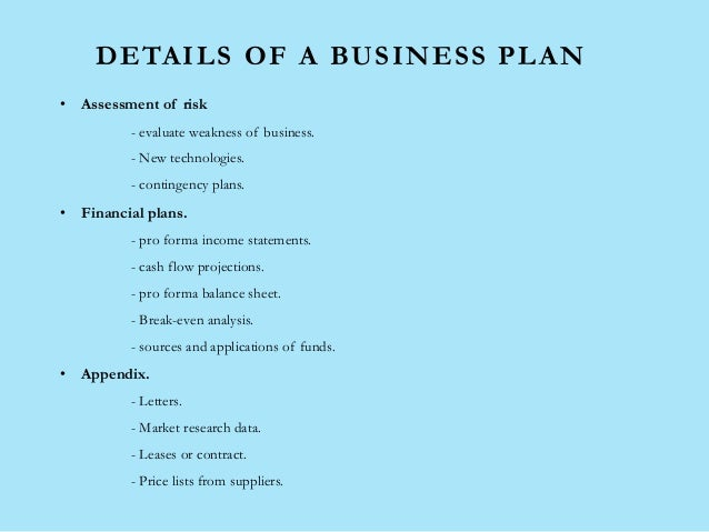DETAILS OF A BUSINESS PLAN • Assessment of risk - evaluate weakness of business. - New technologies. - contingency plans. ...