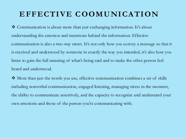 EFFECTIVE COOMUNICATION  Communication is about more than just exchanging information. It's about understanding the emoti...