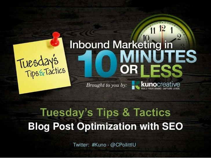 Blog Post Optimization with SEO         Twitter: #Kuno - @CPollittIU