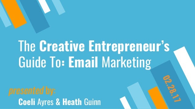 The Creative Entrepreneurs Guide To Email Marketing Presented By Coeli Ayres Heath Guinn